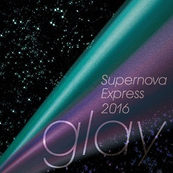 GLAY「Supernova Express 2016」ジャケット画像