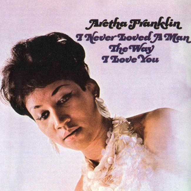 Aretha Franklin『I NEVER LOVED A MAN THE WAY I LOVE YOU』のジャケット写真