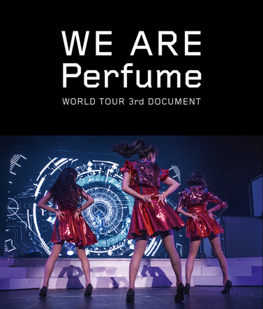 Blu-ray&DVD『Perfume / WE ARE Perfume -WORLD TOUR 3rd DOCUMENT』 (okmusic UP\'s)