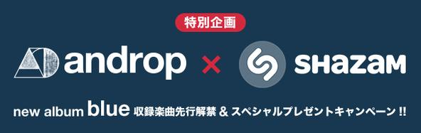 androp × SHAZAMコラボキャンペーン (okmusic UP's)