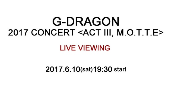 『G-DRAGON 2017 CONCERT ACT III, M.O.T.T.E LIVE VIEWING』 (okmusic UP's)