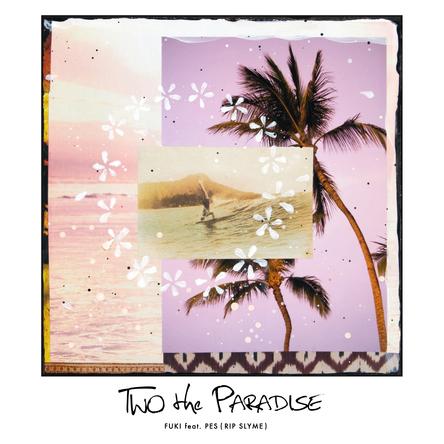 配信EP『TWO the PARADISE feat.PES (RIP SLYME) - EP』 (okmusic UP's)