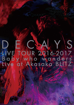 DVD 『DECAYS LIVE TOUR 2016-2017 Baby who wanders Live at Akasaka BLITZ』 (okmusic UP's)