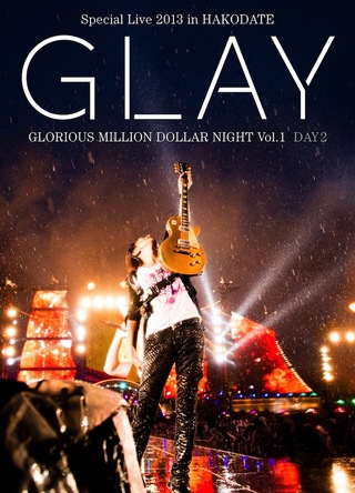 「GLAY Special Live 2013 in HAKODATE GLORIOUS MILLION DOLLAR NIGHT Vol.1」LIVE DVD DAY 2〜真夏の豪雨篇〜」 (okmusic UP\'s)