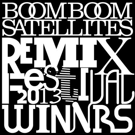 リミックス・ミニアルバム『BOOM BOOM SATELLITES REMIX FESTIVAL 2013-Winners−』 (okmusic UP\'s)