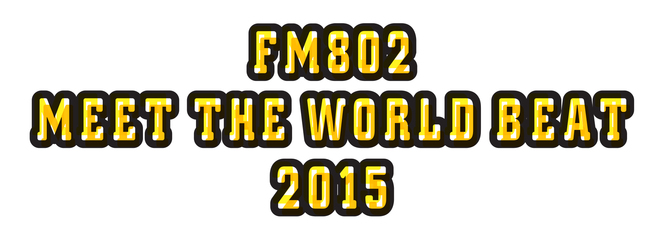 『FM802 MEET THE WORLD BEAT 2015』
