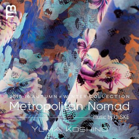 「YUMA KOSHINO 2015-16 AUTUMN/WINTER COLLECTION~ Metropolitan Nomad ~ music by U-SKE」 (okmusic UP's)