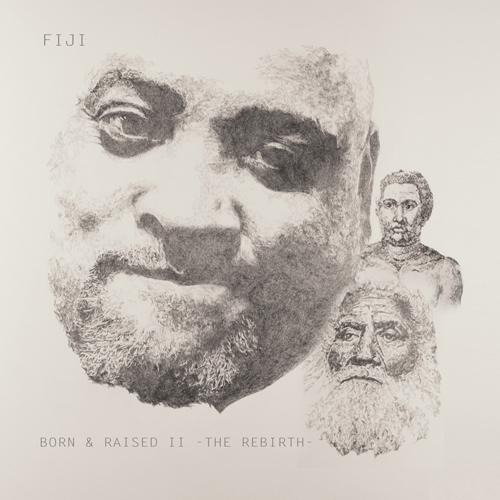 FIJI BORN AND RAISED II -THE REBIRTH-
