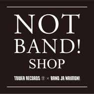 TOWER RECORDS×BAND JA NAIMON !  ポップアップショップ「NOT BAND! SHOP」 (okmusic UP's)